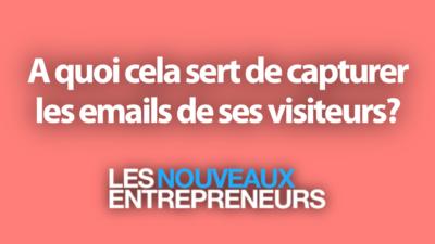 A quoi cela sert de capturer les emails de ses visiteurs?