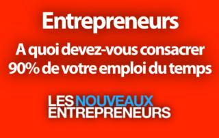 Entrepreneurs : A quoi devez-vous consacrer 90% de votre emploi du temps