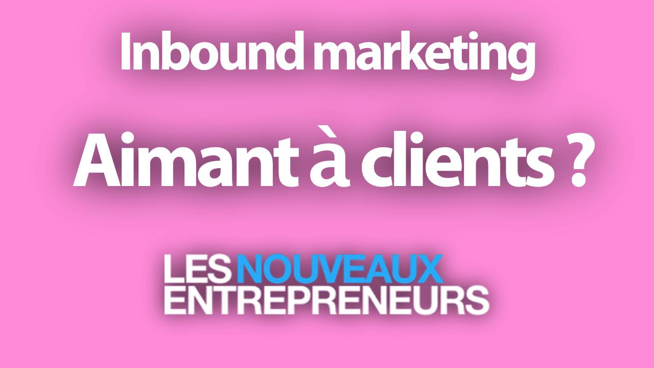L'Inbound marketing est-il vraiment un puissant aimant à clients ?