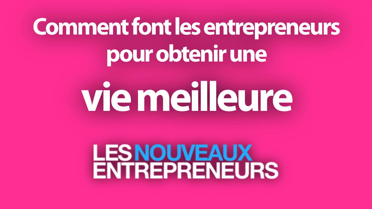 Comment font les entrepreneurs pour obtenir une vie meilleure